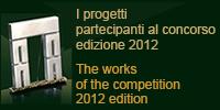 I progetti  partecipanti al concorso edizione 2012  The works of the competition 2012 edition